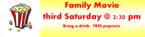 Family Movie, third Saturday at 2:30 pm